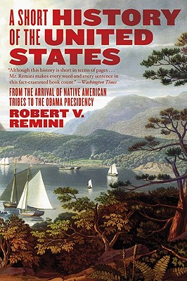 A Short History of the United States By Remini, Robert V.